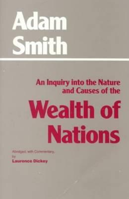 An Inquiry into the Nature and Causes of the Wealth of Nations By Smith, Adam/ Dickey, Laurence (COM)
