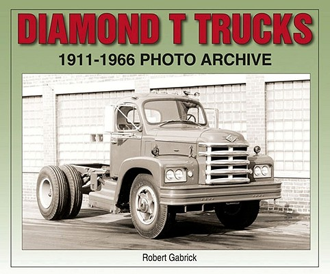 Diamond T Trucks By Gabrick, Robert